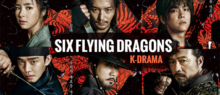 Six Flying Dragons – K-Drama