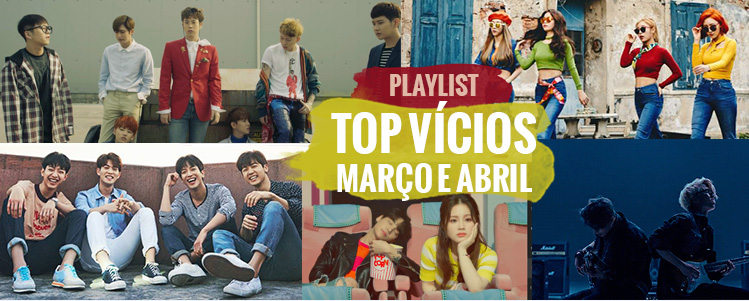 Playlist – TOP Vícios [Março e Abril]