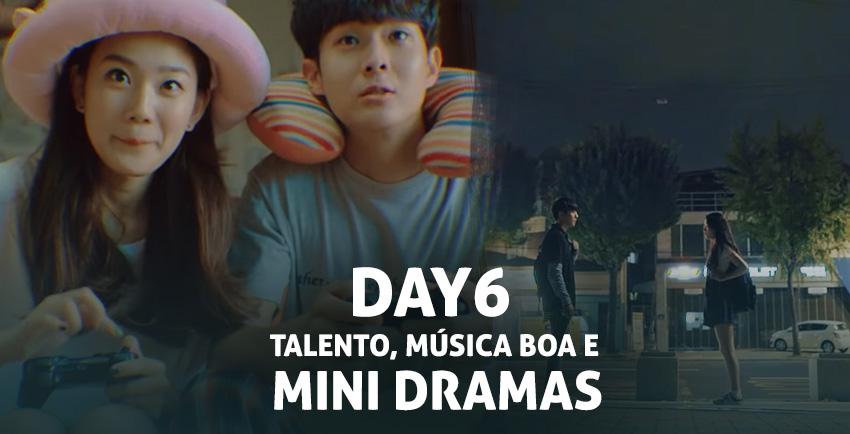 DAY6 – Talento, música boa e mini dramas